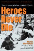 Heroes Never Die Warriors & Warfare in World War II