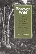 Forever Wild: A Cultural History of Wilderness in the Adirondacks