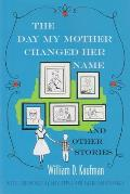 The Day My Mother Changed Her Name: And Other Stories