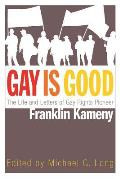 Gay Is Good: The Life and Letters of Gay Rights Pioneer Franklin Kameny