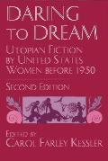 Daring to Dream: Utopian Fiction by United States Women Before, 1950