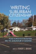 Writing Suburban Citizenship: Place-Conscious Education and the Conundrum of Suburbia