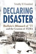Declaring Disaster: Buffalo's Blizzard of '77 and the Creation of Fema