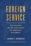 Foreign Service: Five Decades on the Frontlines of American Diplomacy