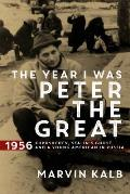Year I Was Peter the Great 1956 Khrushchev Stalinas Ghost & a Young American in Russia