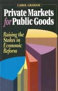 Private Markets for Public Goods: Raising the Stakes in Economic Reform