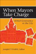 When Mayors Take Charge: School Governance in the City