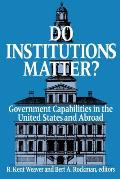 Do Institutions Matter? Government Capabilities in the United States and Abroad
