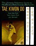 Tae Kwon Do Ultimate Reference Guide To The Worlds Most Popular Martial Art