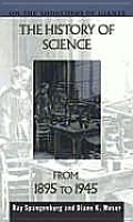 The History of Science from 1895 to 1945 (On the Shoulders of Giants)