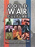 Cold War Culture: Media and the Arts, 1945-1990 (Cold War America)