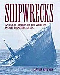 Shipwrecks: An Encyclopedia of the World's Worst Disasters at Sea