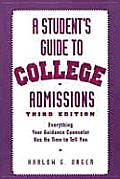 Student's Guide to College Admissions: Everything Your Guidance Counselor Has No Time to Tell You