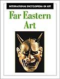 Far Eastern Art (International Encyclopedia of Art)