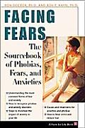 Facing Fears The Sourcebook of Phobias Fears & Anxieties