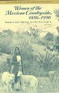 Women of the Mexican Countryside 1850 1990 Creating Spaces Shaping Transitions