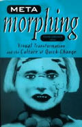 Meta Morphing Visual Transformation & the Culture of Quick Change