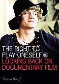 Right to Play Oneself Looking Back on Documentary Film