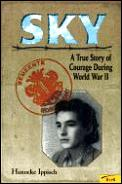 Sky A True Story Of Courage During Wor