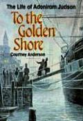 To the Golden Shore The Life of Adoniram Judson