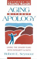 Aging Without Apology Living The Senio