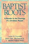 Baptist Roots A Reader in the Theology of a Christian People