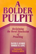 A Bolder Pulpit: Reclaming the Moral Dimension of Preaching