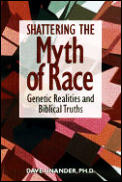 Shattering the Myth of Race Genetic Realities & Biblical Truth