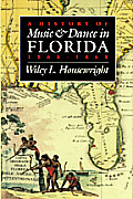 A History of Music and Dance in Florida, 1565-1865