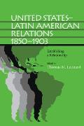 United States Latin American Relations 1850 1903 Establishing a Relationship