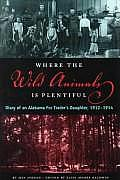 Where the Wild Animals is Plentiful Diary of an Alabama Fur Traders Daughter 1912 1914