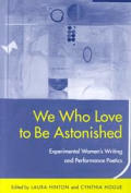 We Who Love to Be Astonished: Experimental Women's Writing and Performance Poetics