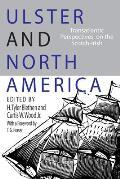 Ulster and North America: Transatlantic Perspectives on the Scotch Irish