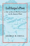 La Harpes Post Tales of French Wichita Contact on the Eastern Plains