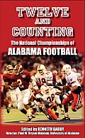 Twelve & Counting The National Championships of Alabama Football