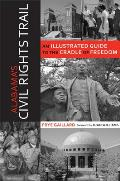 Alabama's Civil Rights Trail: An Illustrated Guide to the Cradle of Freedom