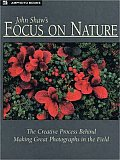 Focus On Nature The Creative Process Behind Making Great Photographs in The Field