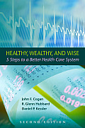 Healthy, Wealthy, and Wise: 5 Steps to a Better Health Care System, Second Edition