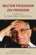 Milton Friedman on Freedom Selections from The Collected Works of Milton Friedman