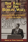 The Fall of the Berlin Wall, Volume 474: Reassessing the Causes and Consequences of the End of the Cold War