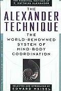 Alexander Technique The Essential Writings of F Matthias Alexander