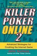 Killer Poker Online 2 Advanced Strategies for Crushing the Internet Game