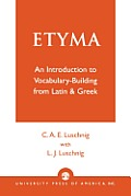 Etyma: An Introduction to Vocabulary Building from Latin and Greek