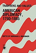 Traditions and Values: American Diplomacy 1790-1865