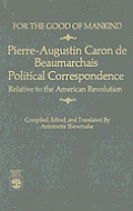For the Good of Mankind: Pierre-Augustin Caron de Beaumarchais, Political Correspondence Relative to the American Revolution