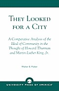They Looked for a City: A Comparative Analysis of the Ideal of Community in the Thought of Howard Thurman and Martin Luther King, Jr.