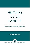 Histoire de la Langue: Du Latin a l'Ancien Francais