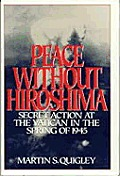 Peace Without Hiroshima: Secret Action at Teh Vatican in the Spring of 1945