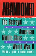 Abandoned: The Betrayal of the American Middle Class Since World War II