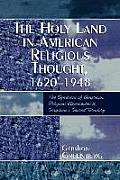Holy Land in American Religious Thought, 1620-1948: The Symbiosis of American Religious Approaches to Scripture's Sacred Territory
